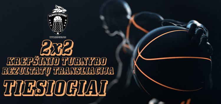 2x2 krepšinio turnyras - tiesioginė rezultatų transliacija